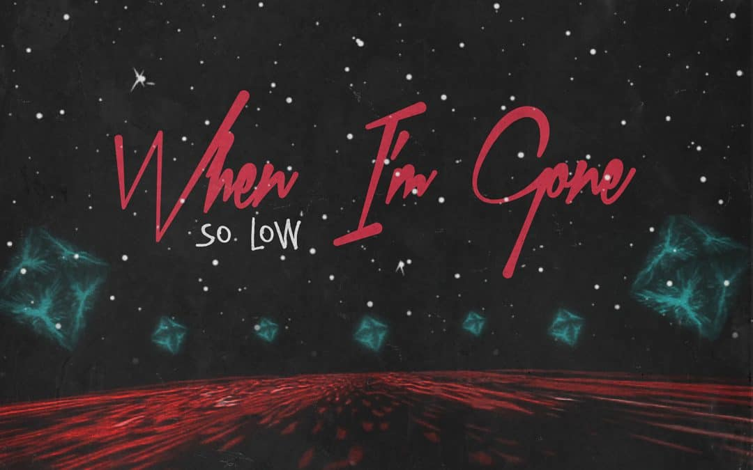 """So Low Drops New Track """"When I'm Gone"""""""
