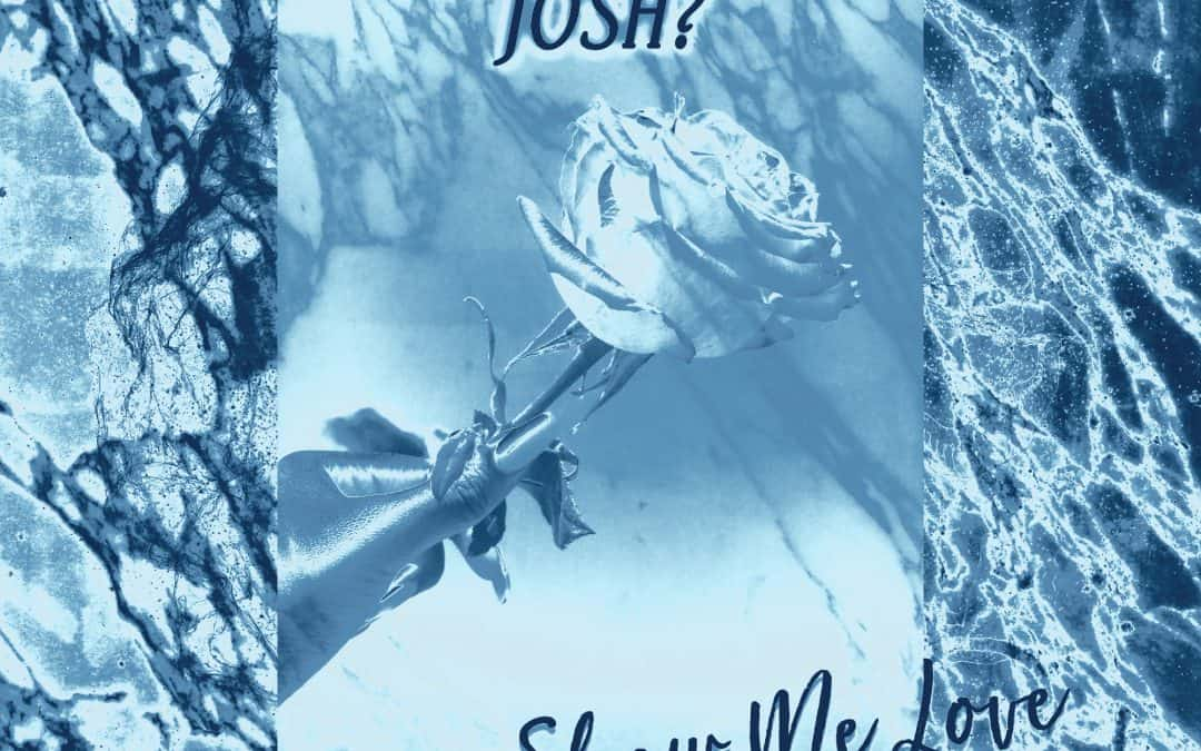"""Josh? Is Back With A New Release """"Show Me Love"""""""