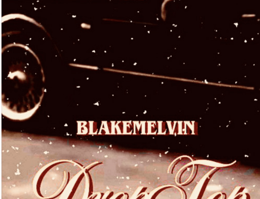 """BLAKE MELVIN Drops Entertaining and Talented Single, """"DROP TOP"""""""