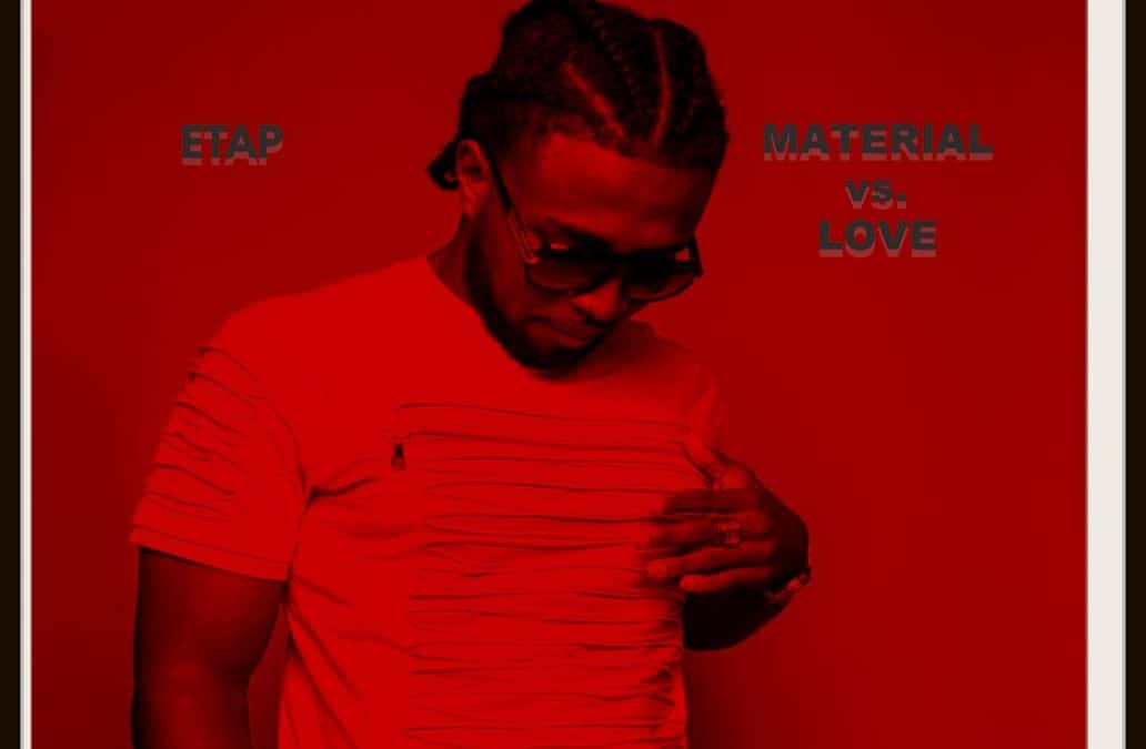 """Etap Drops New Single On A Relationship Titled, """"Material Vs Love"""""""